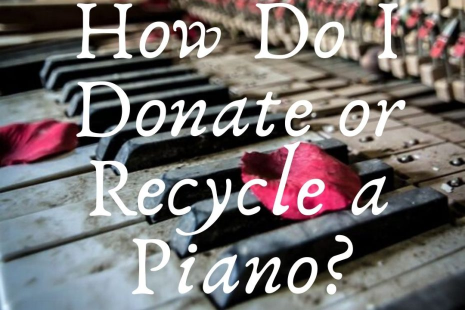 How Do I Donate or Recycle a Piano?