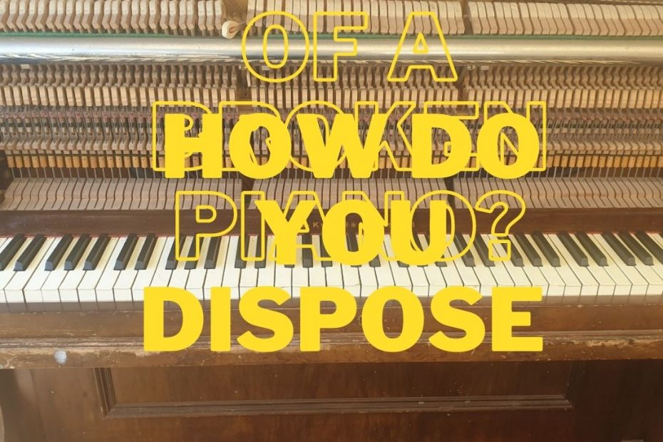 dispose broken piano